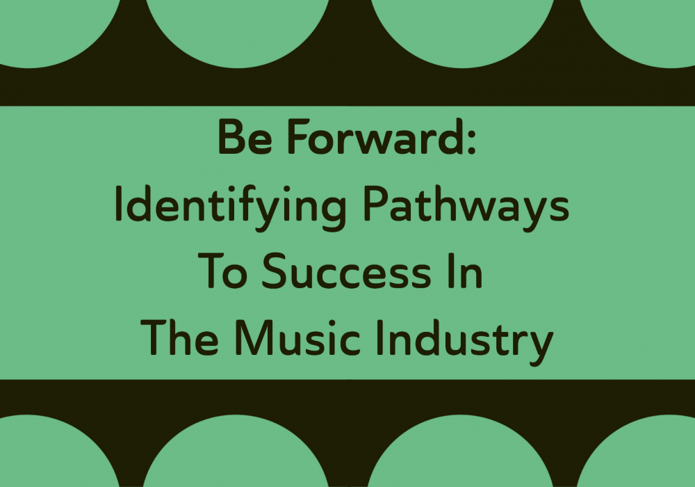 Be Forward: Identifying Pathways To Success In The Music Industry